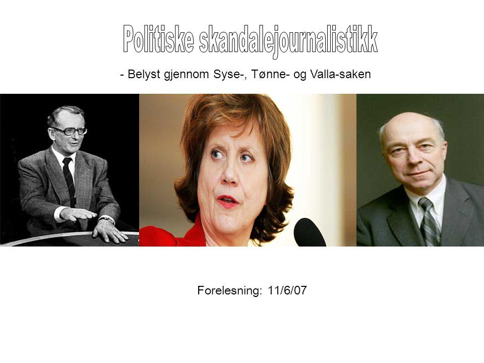 Forelesning: 11/6/07 - Belyst gjennom Syse-, Tønne- og Valla-saken