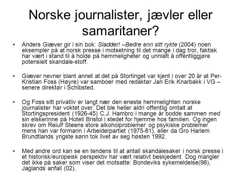 Norske journalister, jævler eller samaritaner? Anders Giæver gir i sin bok: Sladder! –Bedre enn sitt rykte (2004) noen eksempler på at norsk presse i