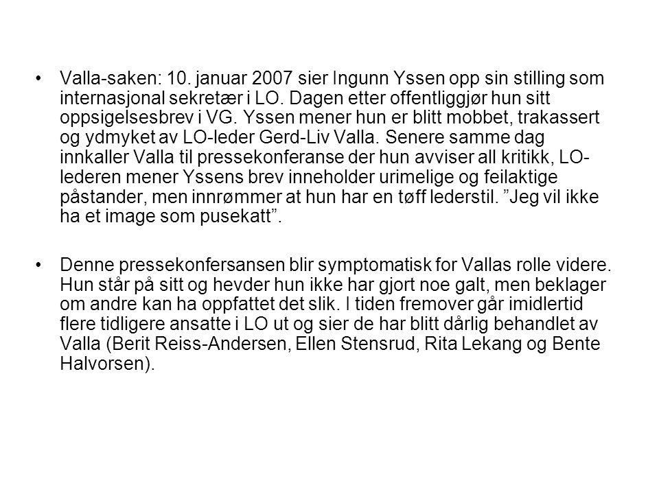 Valla-saken: 10. januar 2007 sier Ingunn Yssen opp sin stilling som internasjonal sekretær i LO. Dagen etter offentliggjør hun sitt oppsigelsesbrev i