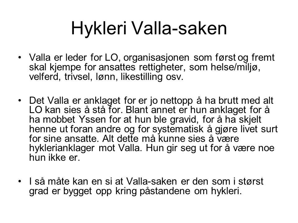 Hykleri Valla-saken Valla er leder for LO, organisasjonen som først og fremt skal kjempe for ansattes rettigheter, som helse/miljø, velferd, trivsel,
