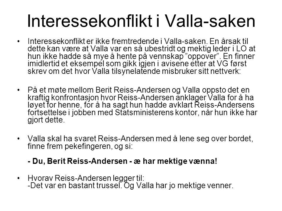 Interessekonflikt i Valla-saken Interessekonflikt er ikke fremtredende i Valla-saken. En årsak til dette kan være at Valla var en så ubestridt og mekt
