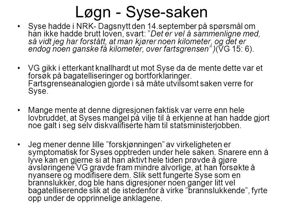"""Løgn - Syse-saken Syse hadde i NRK- Dagsnytt den 14.september på spørsmål om han ikke hadde brutt loven, svart: """"Det er vel å sammenligne med, så vidt"""