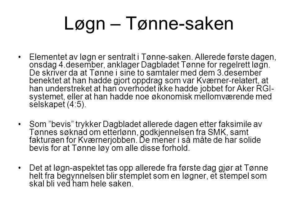 Løgn – Tønne-saken Elementet av løgn er sentralt i Tønne-saken. Allerede første dagen, onsdag 4.desember, anklager Dagbladet Tønne for regelrett løgn.