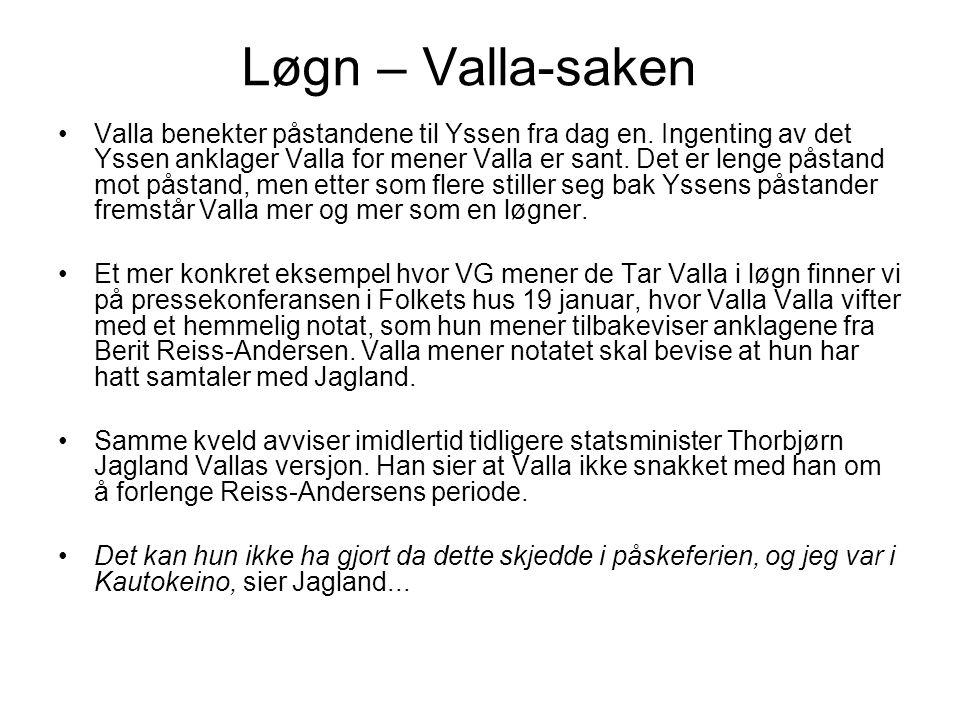 Løgn – Valla-saken Valla benekter påstandene til Yssen fra dag en. Ingenting av det Yssen anklager Valla for mener Valla er sant. Det er lenge påstand