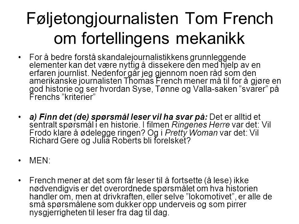 Føljetongjournalisten Tom French om fortellingens mekanikk For å bedre forstå skandalejournalistikkens grunnleggende elementer kan det være nyttig å d