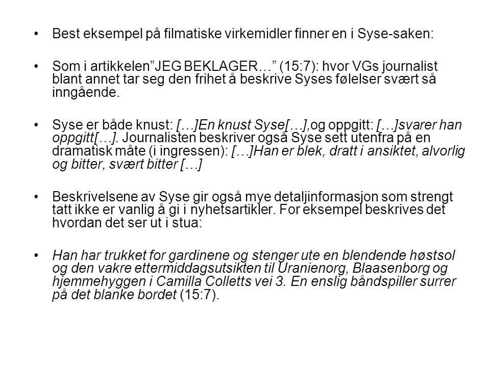 """Best eksempel på filmatiske virkemidler finner en i Syse-saken: Som i artikkelen""""JEG BEKLAGER…"""" (15:7): hvor VGs journalist blant annet tar seg den fr"""