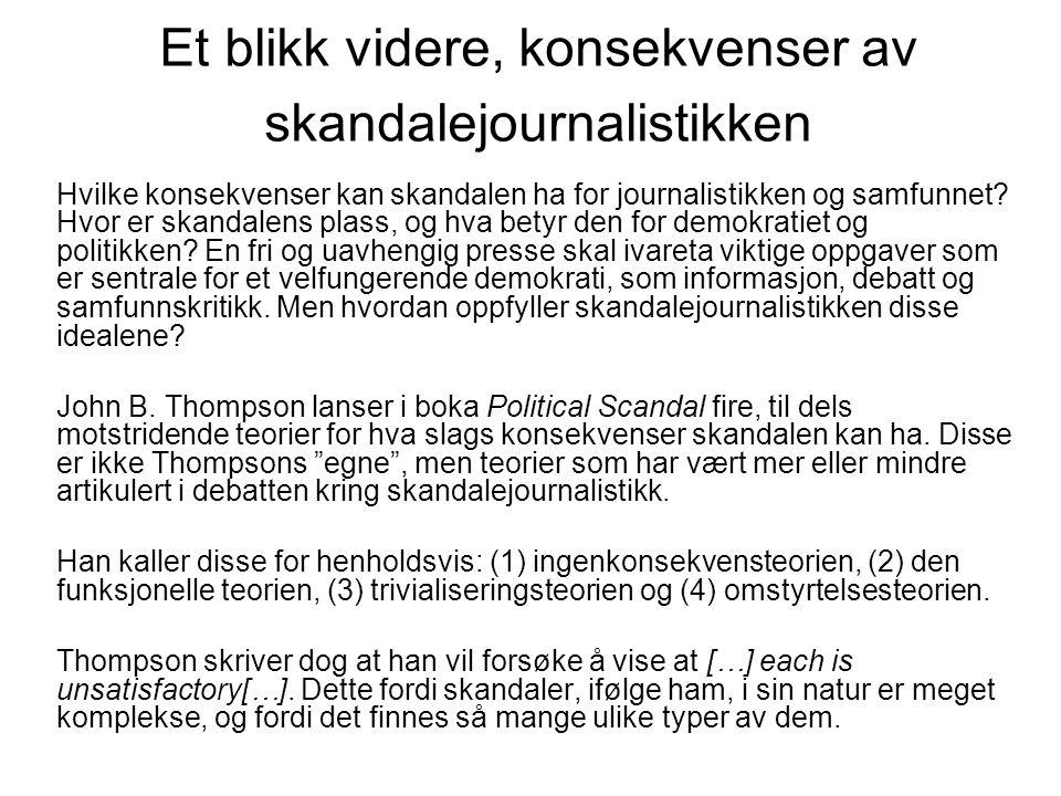 Et blikk videre, konsekvenser av skandalejournalistikken Hvilke konsekvenser kan skandalen ha for journalistikken og samfunnet? Hvor er skandalens pla