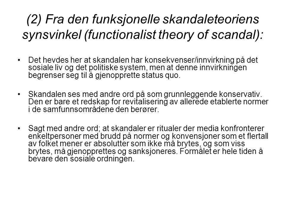 (2) Fra den funksjonelle skandaleteoriens synsvinkel (functionalist theory of scandal): Det hevdes her at skandalen har konsekvenser/innvirkning på de