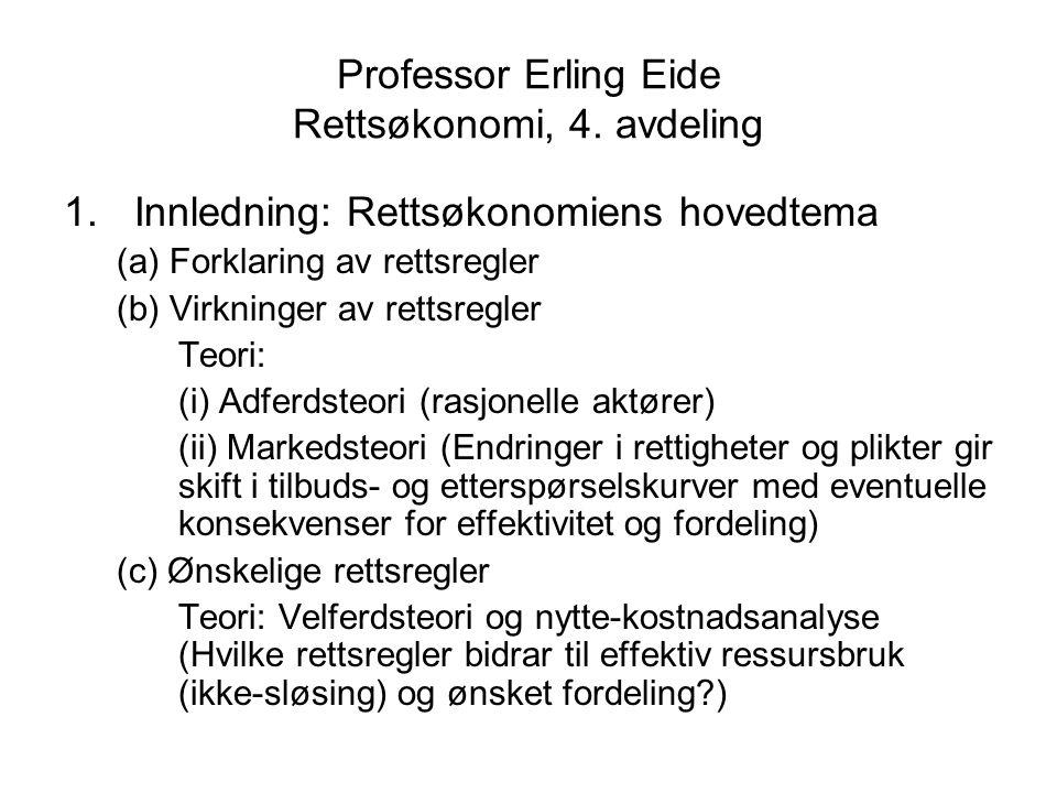 Professor Erling Eide Rettsøkonomi, 4. avdeling 1.Innledning: Rettsøkonomiens hovedtema (a) Forklaring av rettsregler (b) Virkninger av rettsregler Te
