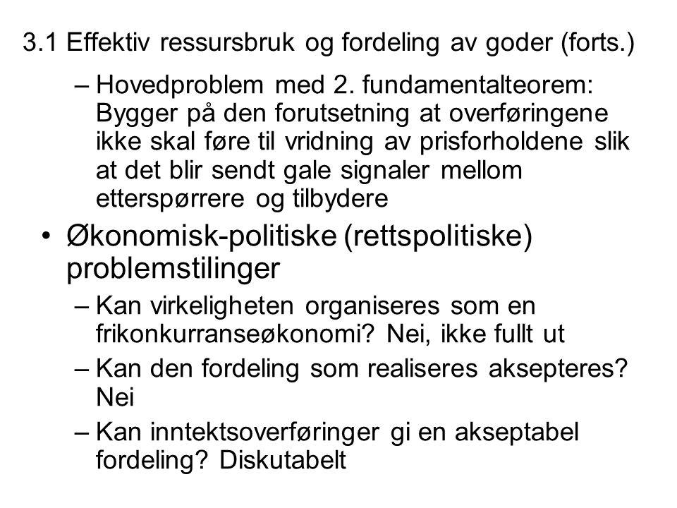 3.1 Effektiv ressursbruk og fordeling av goder (forts.) –Hovedproblem med 2. fundamentalteorem: Bygger på den forutsetning at overføringene ikke skal
