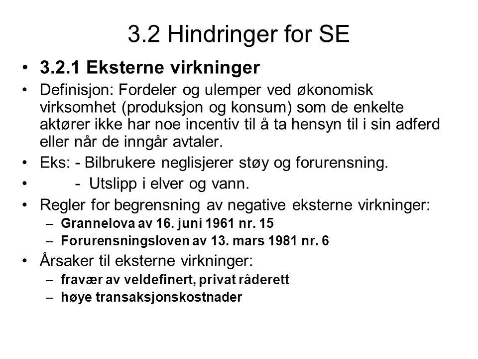 3.2 Hindringer for SE 3.2.1 Eksterne virkninger Definisjon: Fordeler og ulemper ved økonomisk virksomhet (produksjon og konsum) som de enkelte aktører