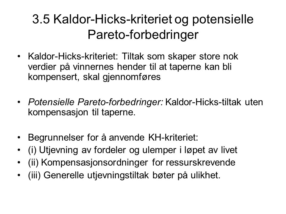 3.5 Kaldor-Hicks-kriteriet og potensielle Pareto-forbedringer Kaldor-Hicks-kriteriet: Tiltak som skaper store nok verdier på vinnernes hender til at t