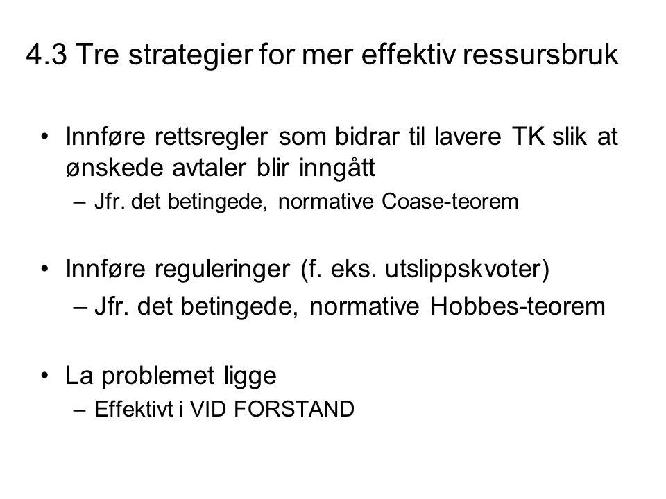 4.3 Tre strategier for mer effektiv ressursbruk Innføre rettsregler som bidrar til lavere TK slik at ønskede avtaler blir inngått –Jfr. det betingede,