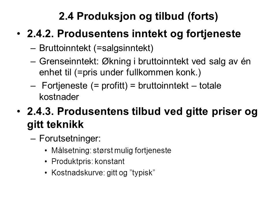 2.4 Produksjon og tilbud (forts) 2.4.2. Produsentens inntekt og fortjeneste –Bruttoinntekt (=salgsinntekt) –Grenseinntekt: Økning i bruttoinntekt ved
