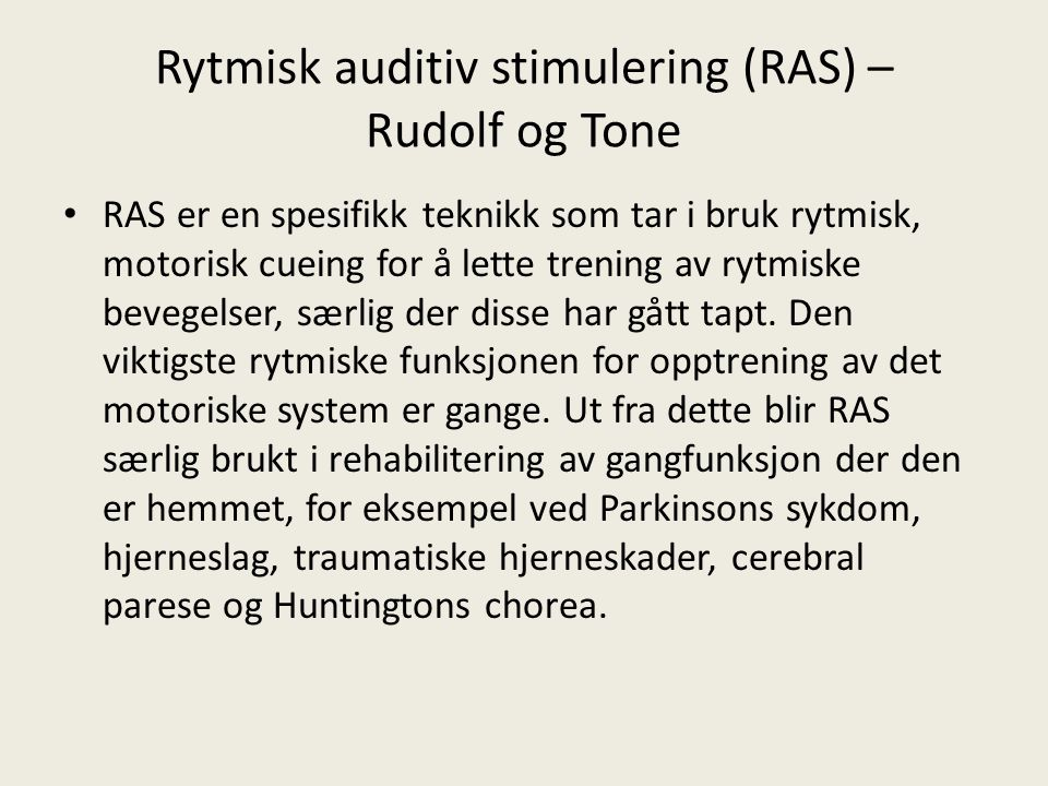 Rytmisk auditiv stimulering (RAS) – Rudolf og Tone RAS er en spesifikk teknikk som tar i bruk rytmisk, motorisk cueing for å lette trening av rytmiske