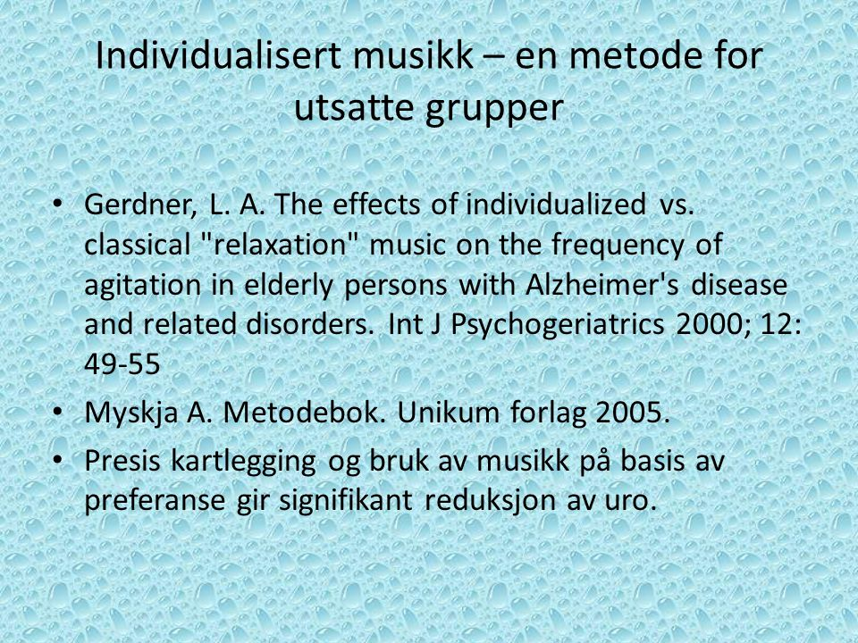 Individualisert musikk – en metode for utsatte grupper Gerdner, L. A. The effects of individualized vs. classical
