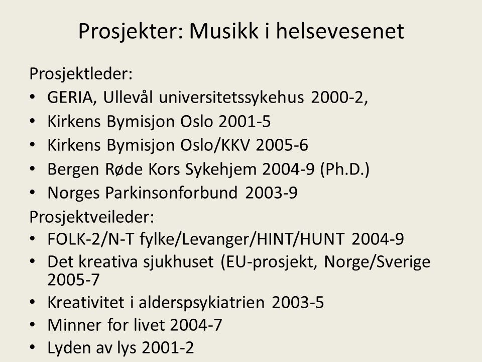 Prosjekter: Musikk i helsevesenet Prosjektleder: GERIA, Ullevål universitetssykehus 2000-2, Kirkens Bymisjon Oslo 2001-5 Kirkens Bymisjon Oslo/KKV 200