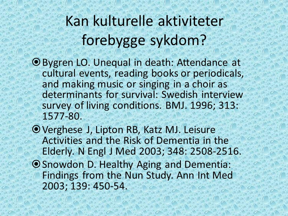 Kan kulturelle aktiviteter forebygge sykdom?  Bygren LO. Unequal in death: Attendance at cultural events, reading books or periodicals, and making mu