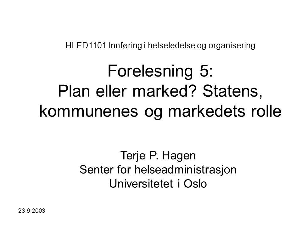 23.9.2003 HLED1101 Innføring i helseledelse og organisering Forelesning 5: Plan eller marked? Statens, kommunenes og markedets rolle Terje P. Hagen Se