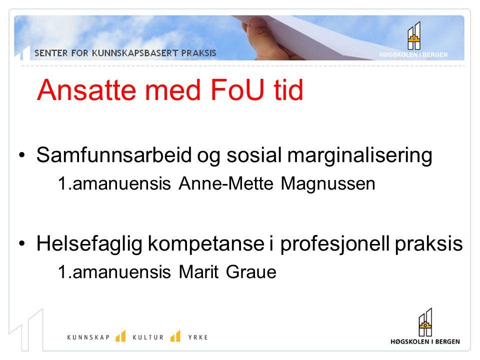 Ansatte med FoU tid Samfunnsarbeid og sosial marginalisering 1.amanuensis Anne-Mette Magnussen Helsefaglig kompetanse i profesjonell praksis 1.amanuen
