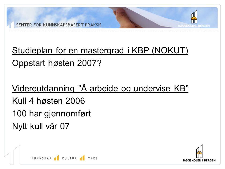 """Studieplan for en mastergrad i KBP (NOKUT) Oppstart høsten 2007? Videreutdanning """"Å arbeide og undervise KB"""" Kull 4 høsten 2006 100 har gjennomført Ny"""