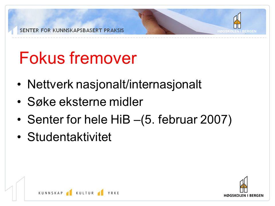 Fokus fremover Nettverk nasjonalt/internasjonalt Søke eksterne midler Senter for hele HiB –(5. februar 2007) Studentaktivitet