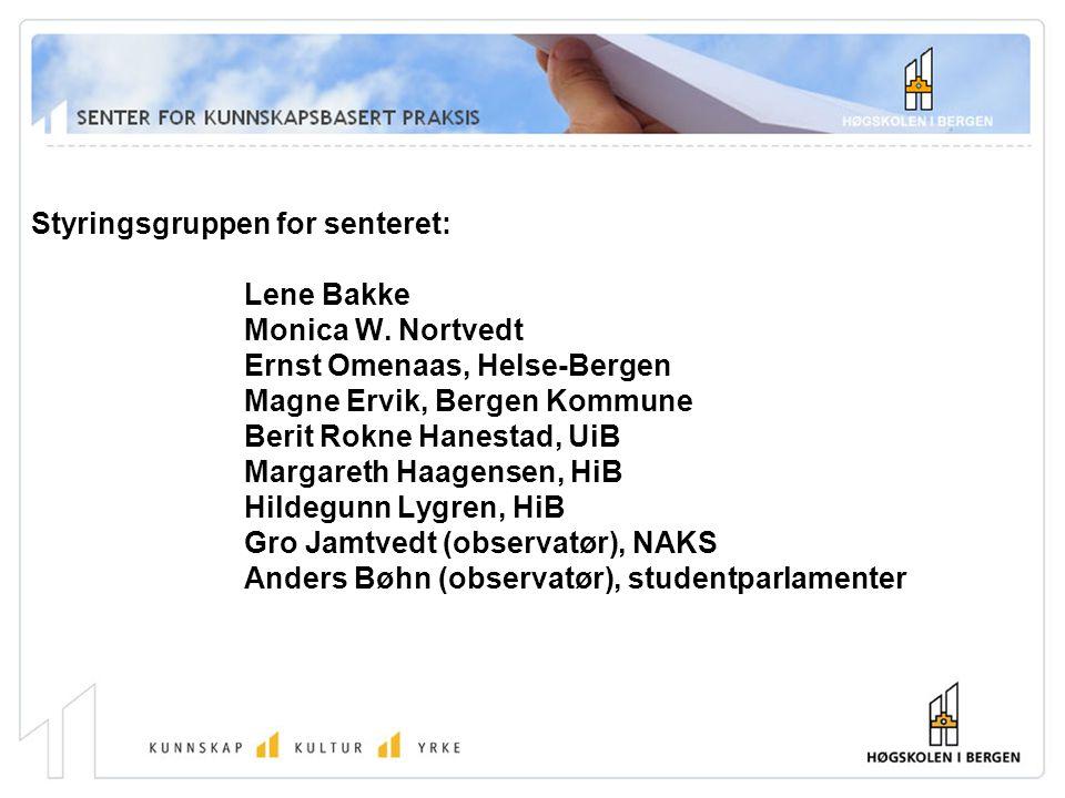 Styringsgruppen for senteret: Lene Bakke Monica W. Nortvedt Ernst Omenaas, Helse-Bergen Magne Ervik, Bergen Kommune Berit Rokne Hanestad, UiB Margaret