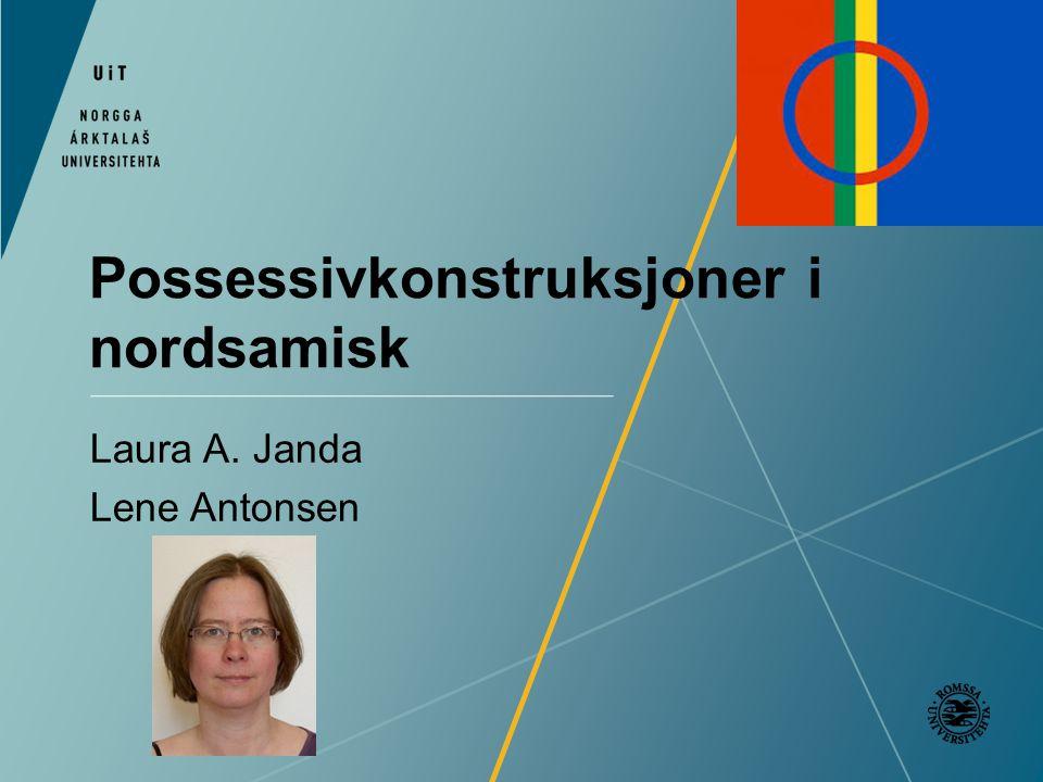 Possessivkonstruksjoner i nordsamisk Laura A. Janda Lene Antonsen