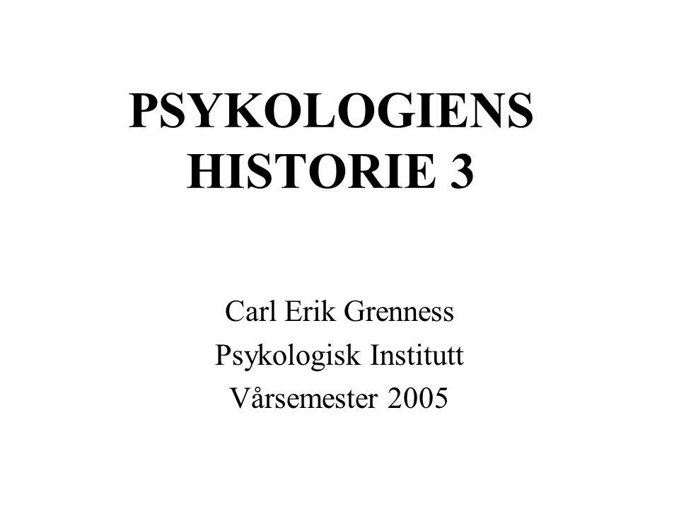 PSYKOLOGIENS HISTORIE 3 Carl Erik Grenness Psykologisk Institutt Vårsemester 2005