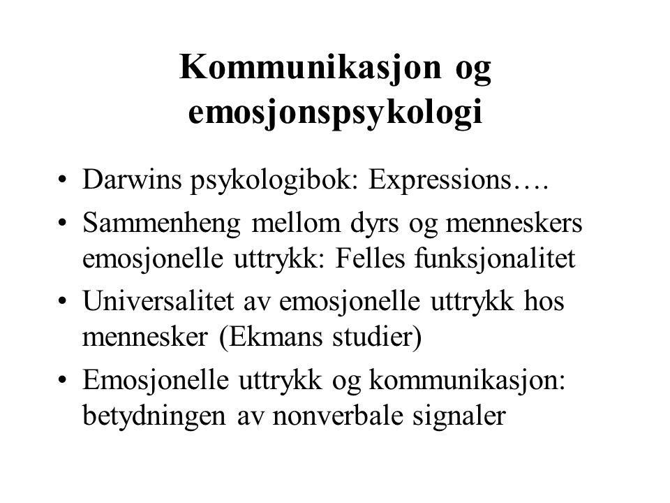 Kommunikasjon og emosjonspsykologi Darwins psykologibok: Expressions…. Sammenheng mellom dyrs og menneskers emosjonelle uttrykk: Felles funksjonalitet