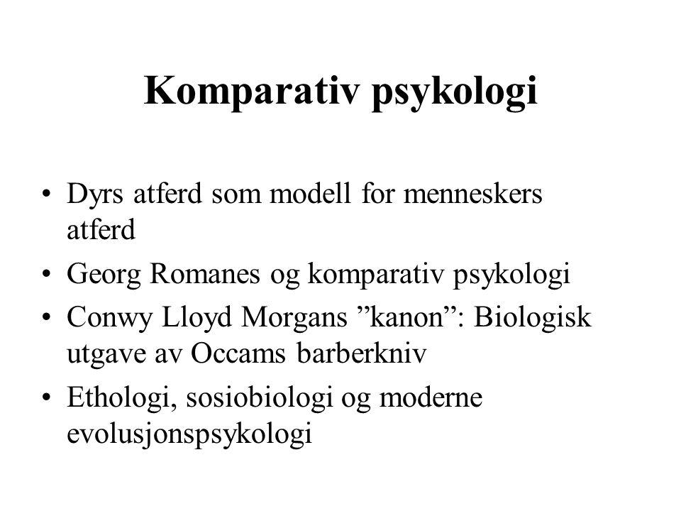 "Komparativ psykologi Dyrs atferd som modell for menneskers atferd Georg Romanes og komparativ psykologi Conwy Lloyd Morgans ""kanon"": Biologisk utgave"