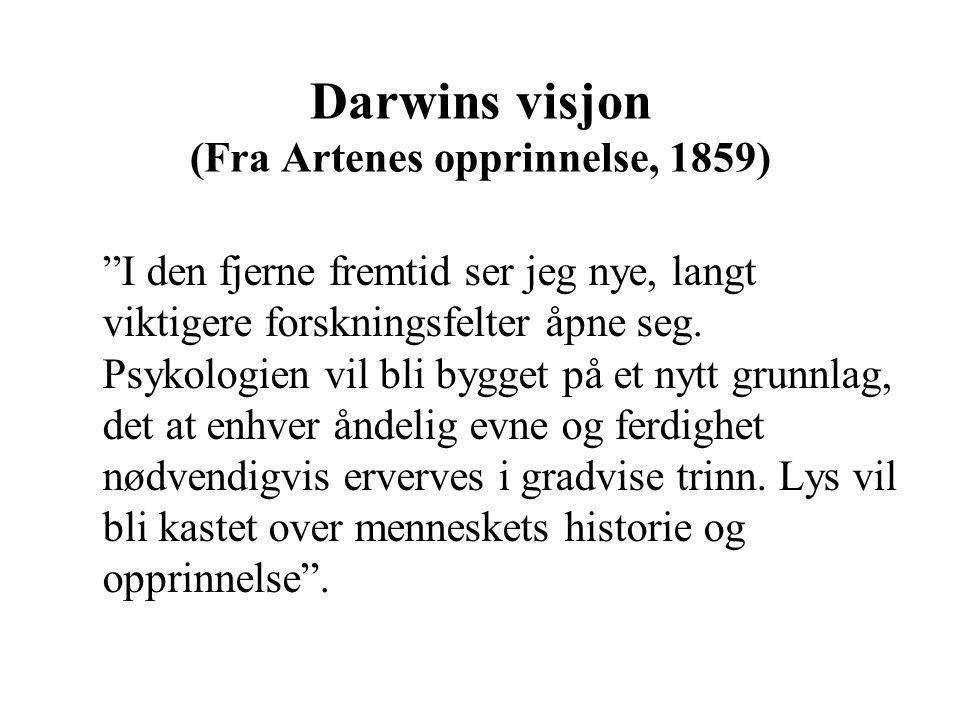 """Darwins visjon (Fra Artenes opprinnelse, 1859) """"I den fjerne fremtid ser jeg nye, langt viktigere forskningsfelter åpne seg. Psykologien vil bli bygge"""
