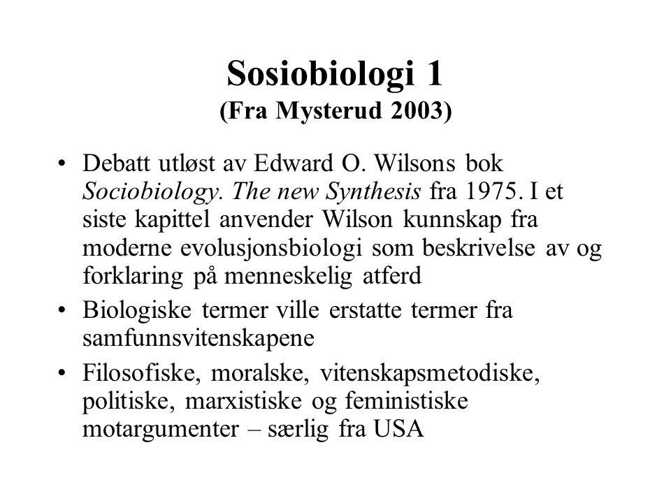 Sosiobiologi 1 (Fra Mysterud 2003) Debatt utløst av Edward O. Wilsons bok Sociobiology. The new Synthesis fra 1975. I et siste kapittel anvender Wilso