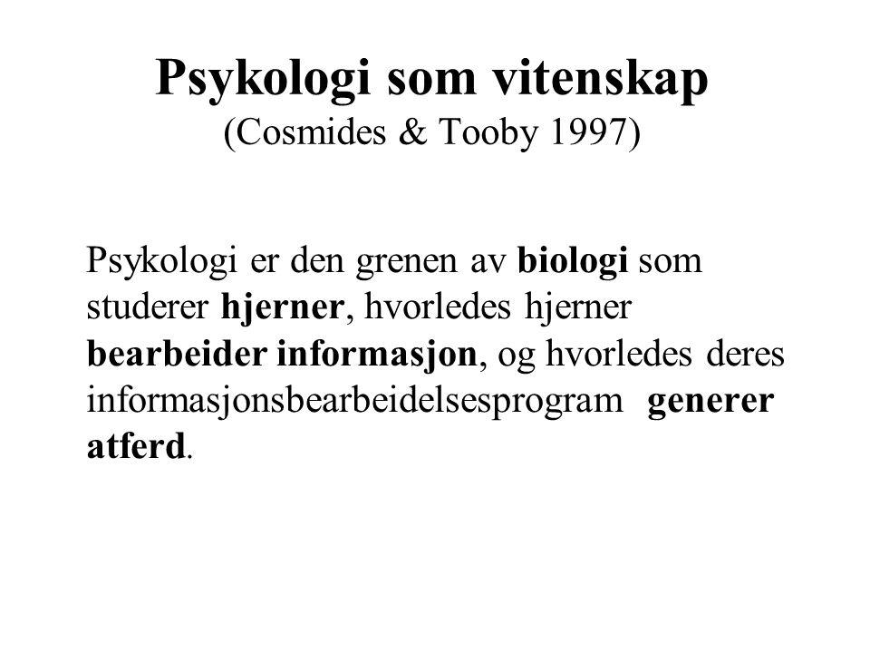 Psykologi som vitenskap (Cosmides & Tooby 1997) Psykologi er den grenen av biologi som studerer hjerner, hvorledes hjerner bearbeider informasjon, og