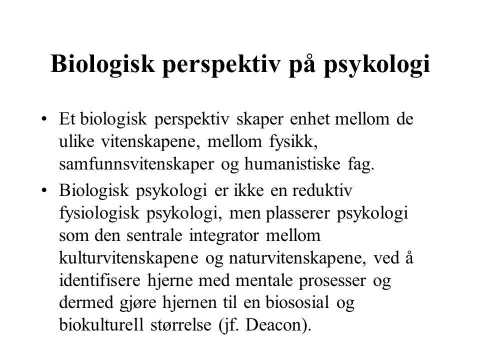 Biologisk perspektiv på psykologi Et biologisk perspektiv skaper enhet mellom de ulike vitenskapene, mellom fysikk, samfunnsvitenskaper og humanistisk