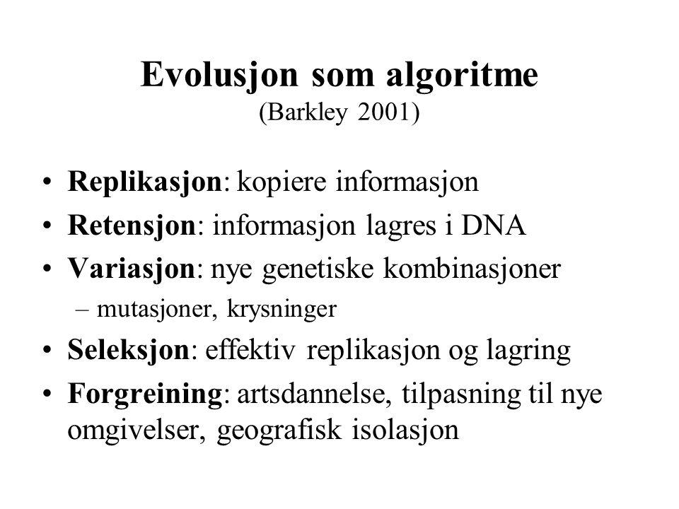 Evolusjon som algoritme (Barkley 2001) Replikasjon: kopiere informasjon Retensjon: informasjon lagres i DNA Variasjon: nye genetiske kombinasjoner –mu