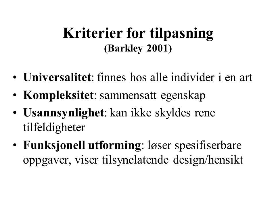 Kriterier for tilpasning (Barkley 2001) Universalitet: finnes hos alle individer i en art Kompleksitet: sammensatt egenskap Usannsynlighet: kan ikke s