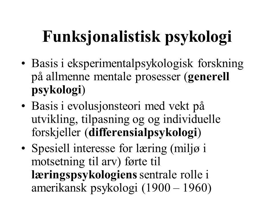 Funksjonalistisk psykologi Basis i eksperimentalpsykologisk forskning på allmenne mentale prosesser (generell psykologi) Basis i evolusjonsteori med v