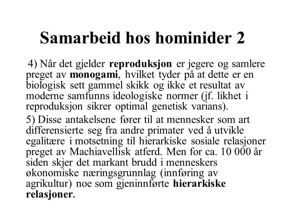 Samarbeid hos hominider 2 4) Når det gjelder reproduksjon er jegere og samlere preget av monogami, hvilket tyder på at dette er en biologisk sett gamm