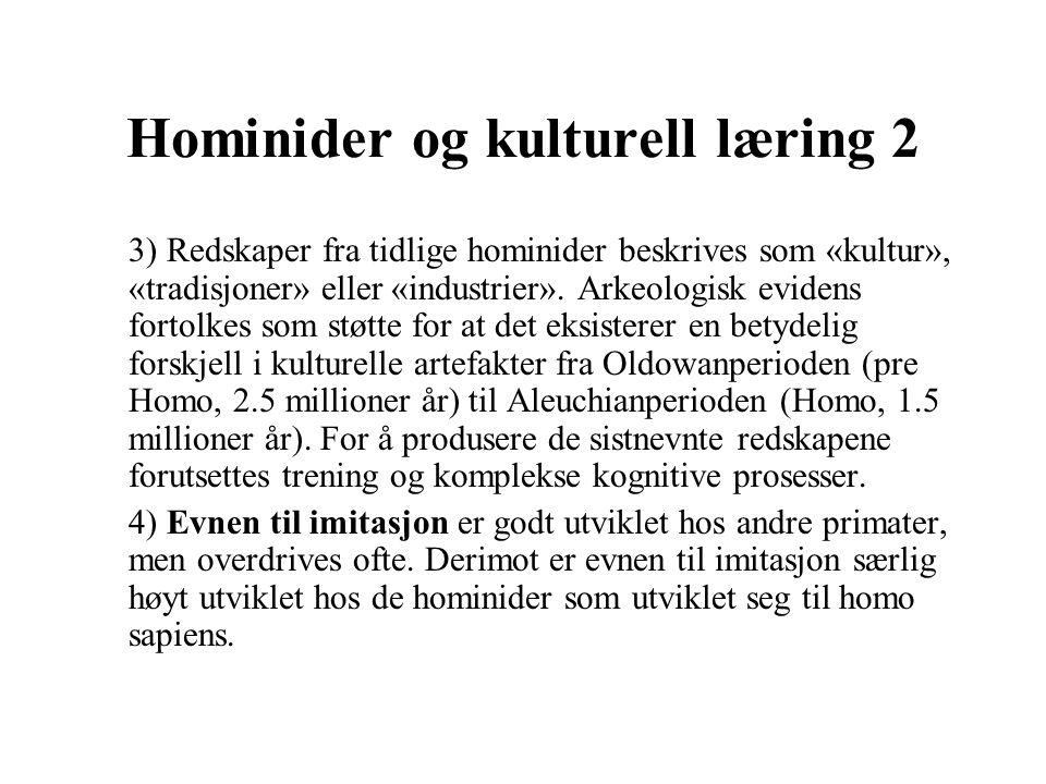 Hominider og kulturell læring 2 3) Redskaper fra tidlige hominider beskrives som «kultur», «tradisjoner» eller «industrier». Arkeologisk evidens forto