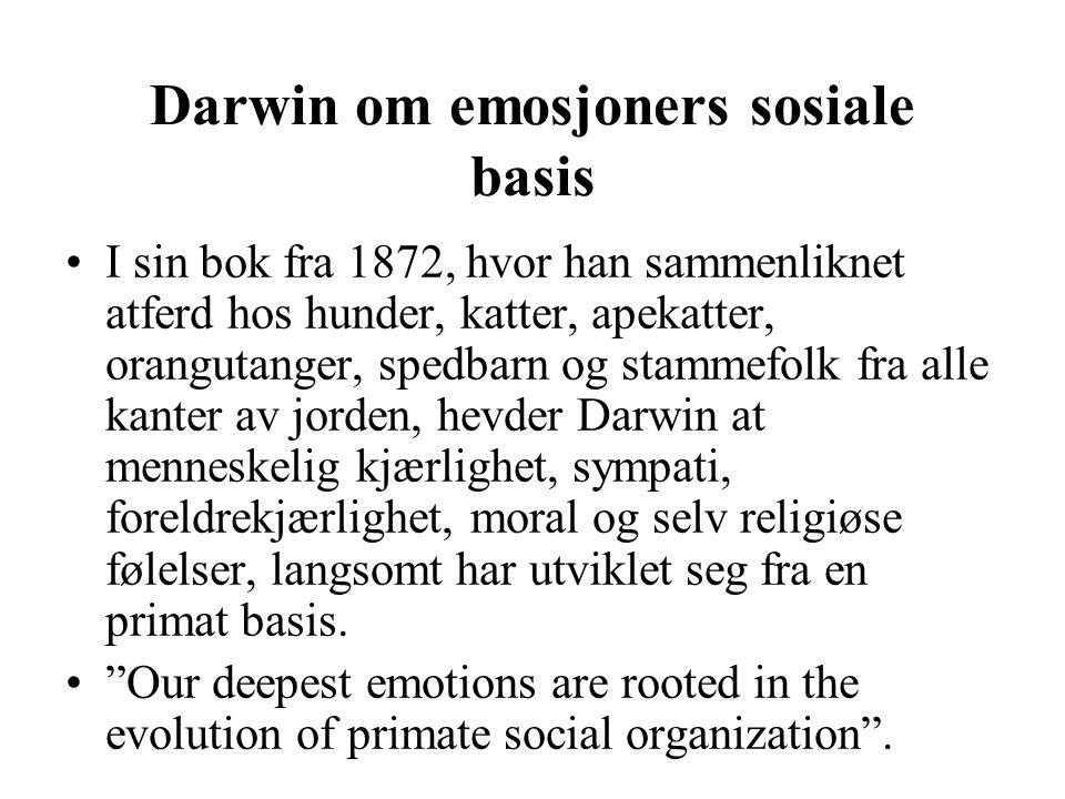 Darwin om emosjoners sosiale basis I sin bok fra 1872, hvor han sammenliknet atferd hos hunder, katter, apekatter, orangutanger, spedbarn og stammefol