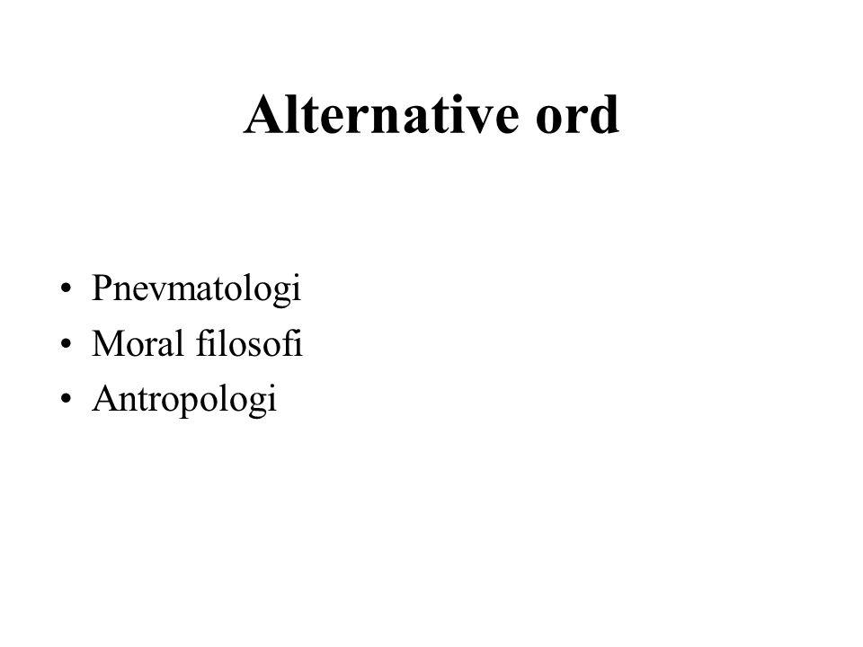 Alternative ord Pnevmatologi Moral filosofi Antropologi