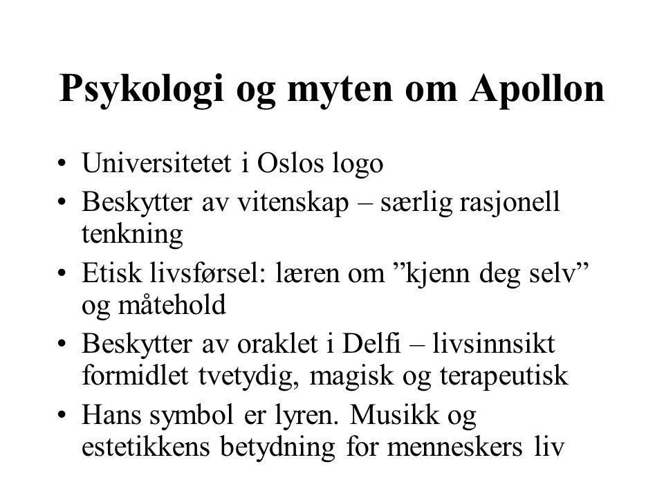 """Psykologi og myten om Apollon Universitetet i Oslos logo Beskytter av vitenskap – særlig rasjonell tenkning Etisk livsførsel: læren om """"kjenn deg selv"""