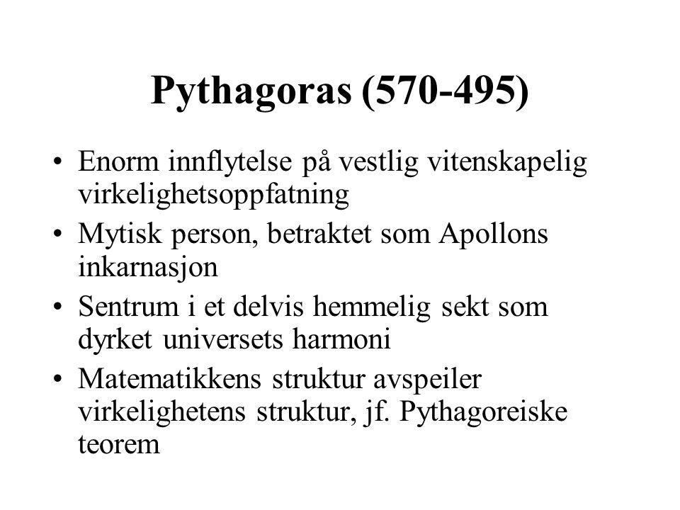 Pythagoras (570-495) Enorm innflytelse på vestlig vitenskapelig virkelighetsoppfatning Mytisk person, betraktet som Apollons inkarnasjon Sentrum i et