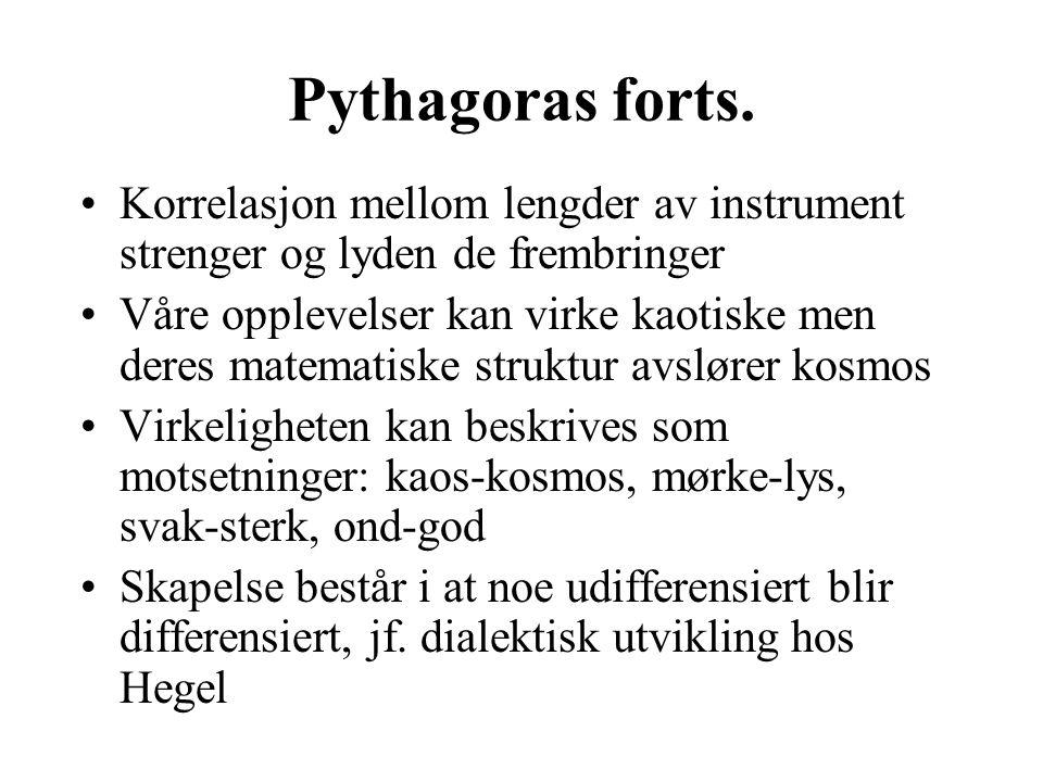 Pythagoras forts. Korrelasjon mellom lengder av instrument strenger og lyden de frembringer Våre opplevelser kan virke kaotiske men deres matematiske