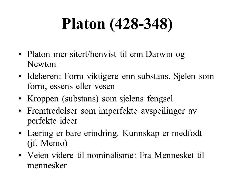 Platon (428-348) Platon mer sitert/henvist til enn Darwin og Newton Idelæren: Form viktigere enn substans. Sjelen som form, essens eller vesen Kroppen