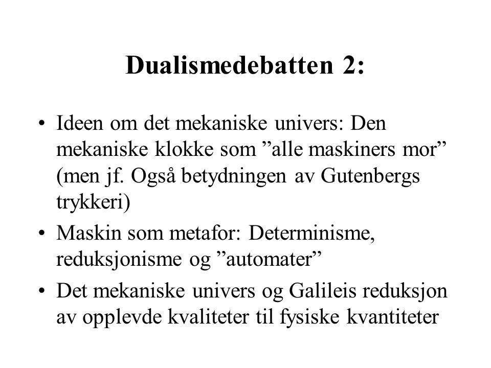"""Dualismedebatten 2: Ideen om det mekaniske univers: Den mekaniske klokke som """"alle maskiners mor"""" (men jf. Også betydningen av Gutenbergs trykkeri) Ma"""