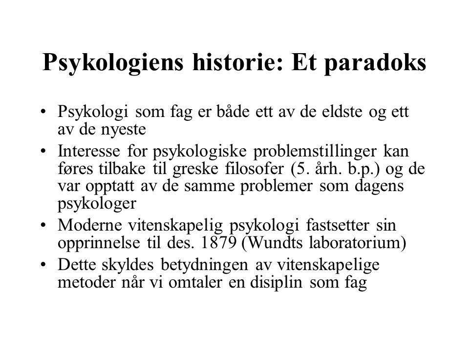 Psykologiens historie: Et paradoks Psykologi som fag er både ett av de eldste og ett av de nyeste Interesse for psykologiske problemstillinger kan før