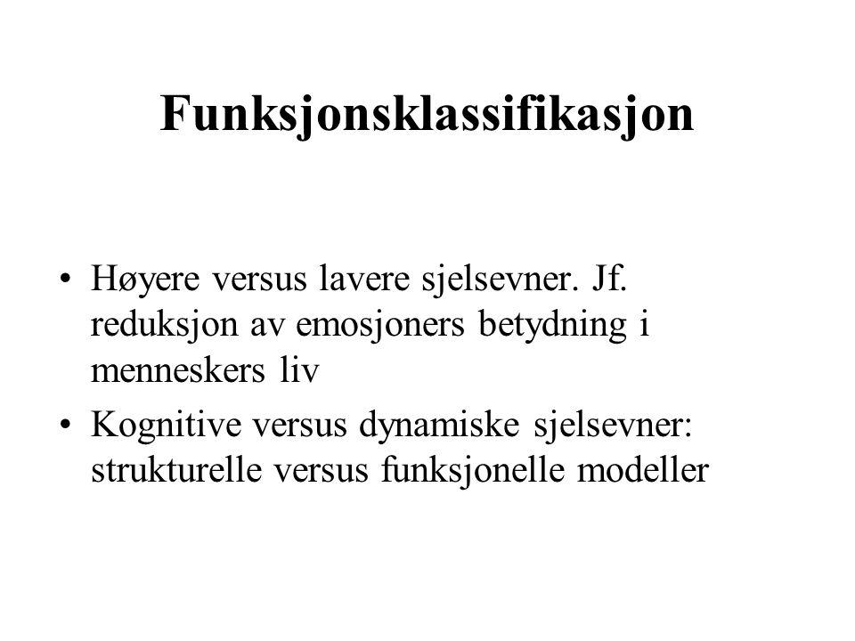 Funksjonsklassifikasjon Høyere versus lavere sjelsevner. Jf. reduksjon av emosjoners betydning i menneskers liv Kognitive versus dynamiske sjelsevner: