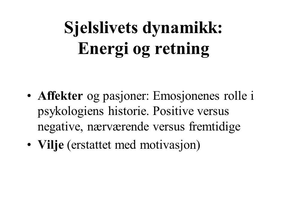 Sjelslivets dynamikk: Energi og retning Affekter og pasjoner: Emosjonenes rolle i psykologiens historie. Positive versus negative, nærværende versus f